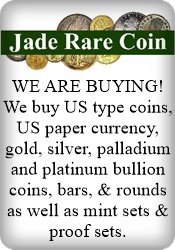Jade Rare Coins  WE ARE BUYING!